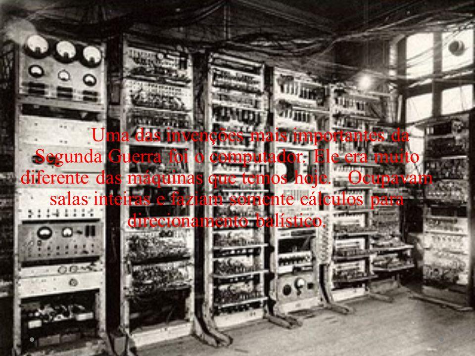 Uma das invenções mais importantes da Segunda Guerra foi o computador