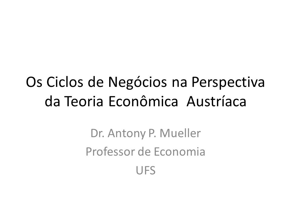 Os Ciclos de Negócios na Perspectiva da Teoria Econômica Austríaca