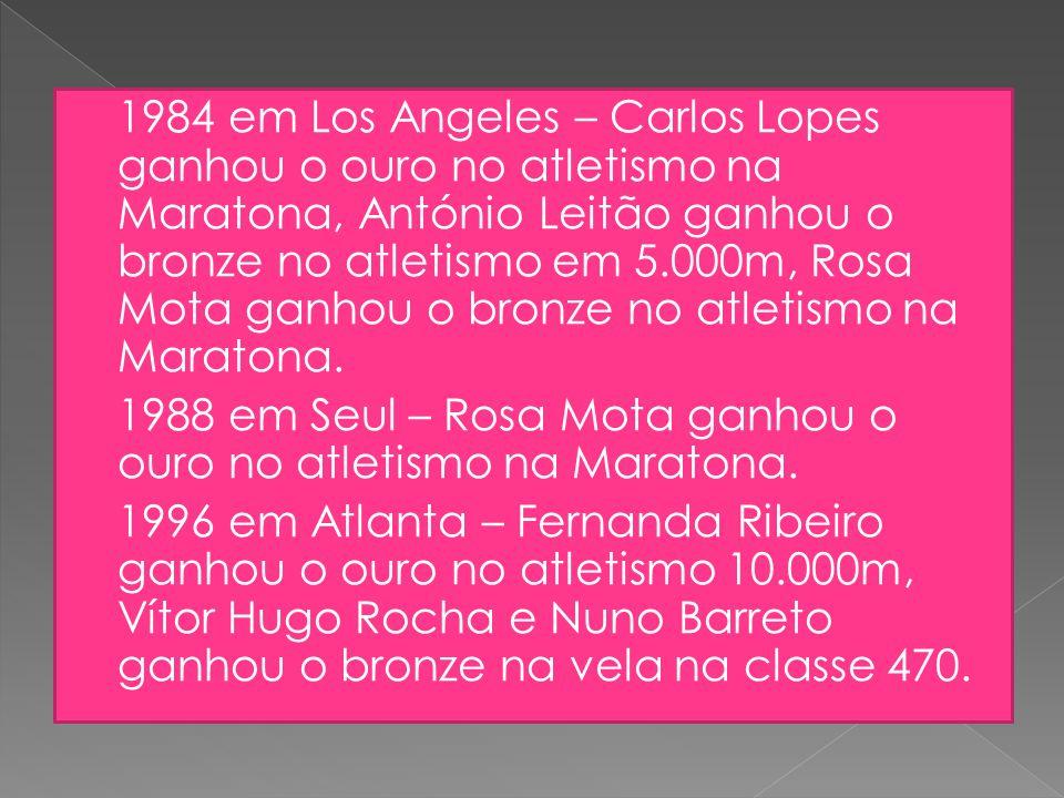 1984 em Los Angeles – Carlos Lopes ganhou o ouro no atletismo na Maratona, António Leitão ganhou o bronze no atletismo em 5.000m, Rosa Mota ganhou o bronze no atletismo na Maratona.