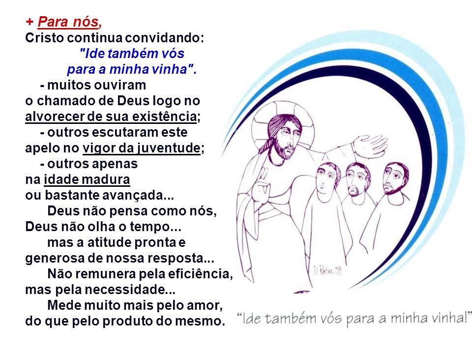 + Para nós, Cristo continua convidando: Ide também vós