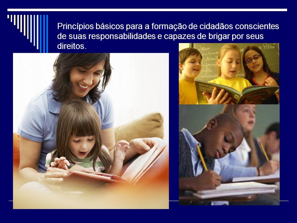 Princípios básicos para a formação de cidadãos conscientes de suas responsabilidades e capazes de brigar por seus direitos.