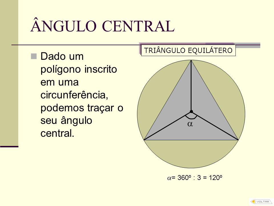 ÂNGULO CENTRAL TRIÂNGULO EQUILÁTERO. Dado um polígono inscrito em uma circunferência, podemos traçar o seu ângulo central.
