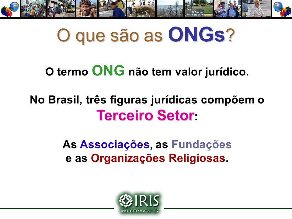 O que são as ONGs O termo ONG não tem valor jurídico.