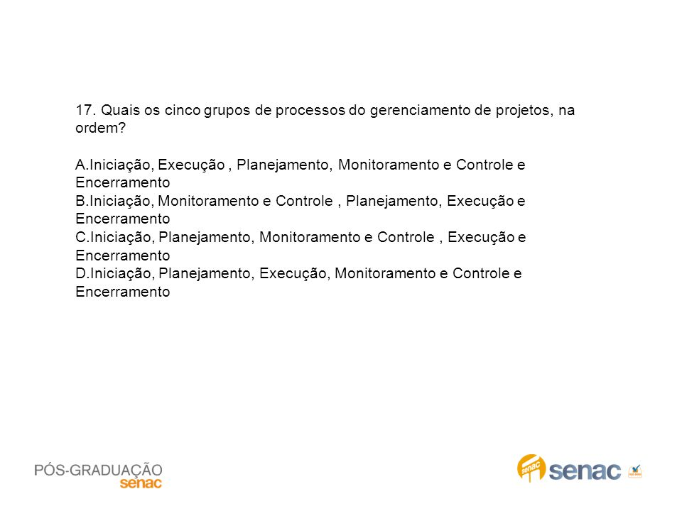 17. Quais os cinco grupos de processos do gerenciamento de projetos, na ordem