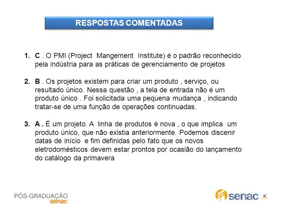 RESPOSTAS COMENTADAS C . O PMI (Project Mangement Institute) é o padrão reconhecido pela indústria para as práticas de gerenciamento de projetos.