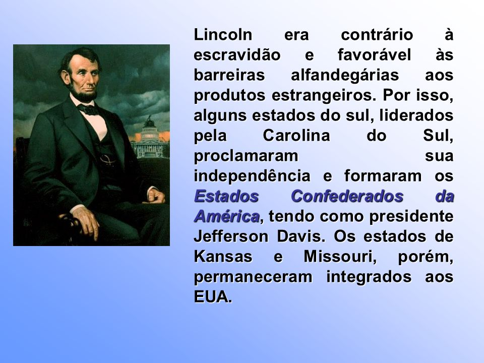 Lincoln era contrário à escravidão e favorável às barreiras alfandegárias aos produtos estrangeiros.