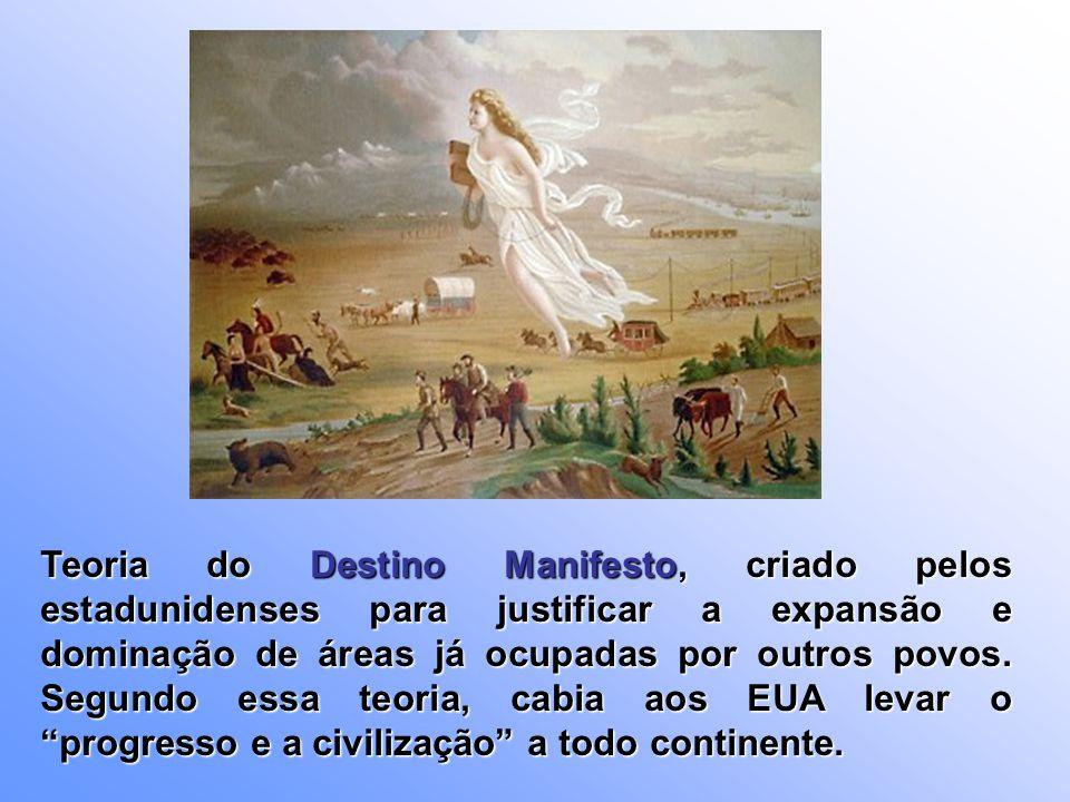 Teoria do Destino Manifesto, criado pelos estadunidenses para justificar a expansão e dominação de áreas já ocupadas por outros povos.