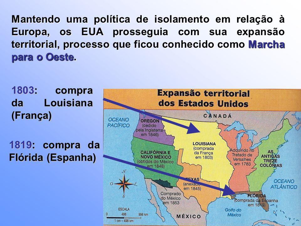 Mantendo uma política de isolamento em relação à Europa, os EUA prosseguia com sua expansão territorial, processo que ficou conhecido como Marcha para o Oeste.