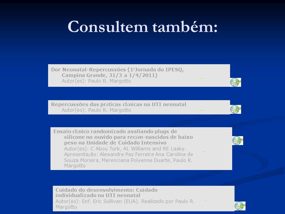 Consultem também: Dor Neonatal-Repercussões (1ªJornada do IPESQ, Campina Grande, 31/3 a 1/4/2011) Autor(es): Paulo R. Margotto.