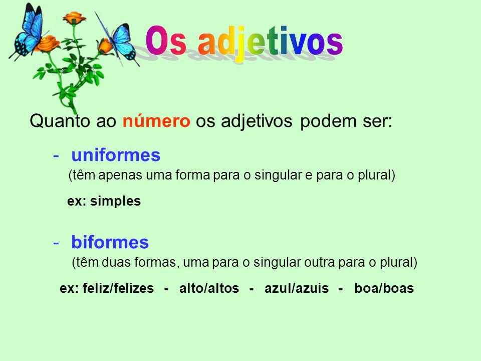 Os adjetivos Quanto ao número os adjetivos podem ser: uniformes