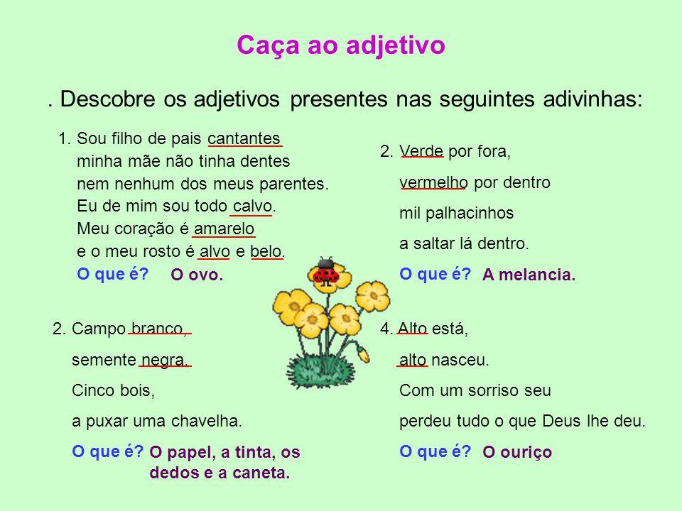 Caça ao adjetivo . Descobre os adjetivos presentes nas seguintes adivinhas: _______. 1. Sou filho de pais cantantes.