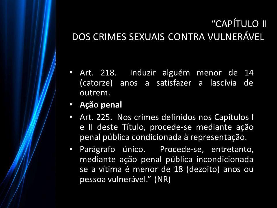 CAPÍTULO II DOS CRIMES SEXUAIS CONTRA VULNERÁVEL