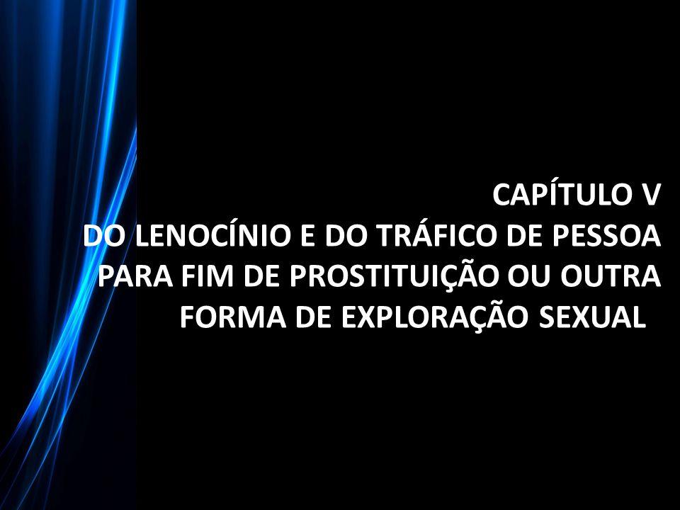 CAPÍTULO V DO LENOCÍNIO E DO TRÁFICO DE PESSOA PARA FIM DE PROSTITUIÇÃO OU OUTRA FORMA DE EXPLORAÇÃO SEXUAL