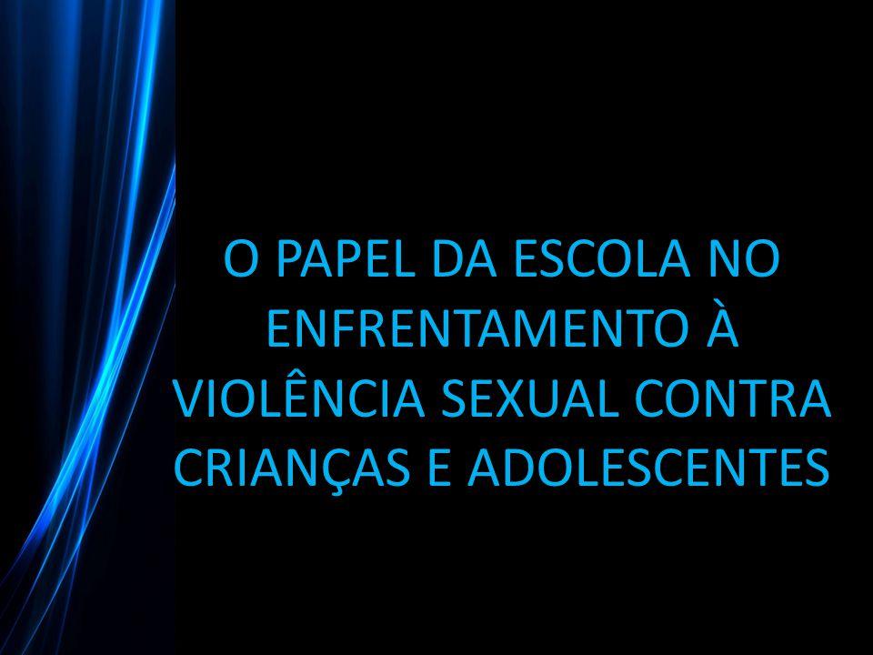O PAPEL DA ESCOLA NO ENFRENTAMENTO À VIOLÊNCIA SEXUAL CONTRA CRIANÇAS E ADOLESCENTES
