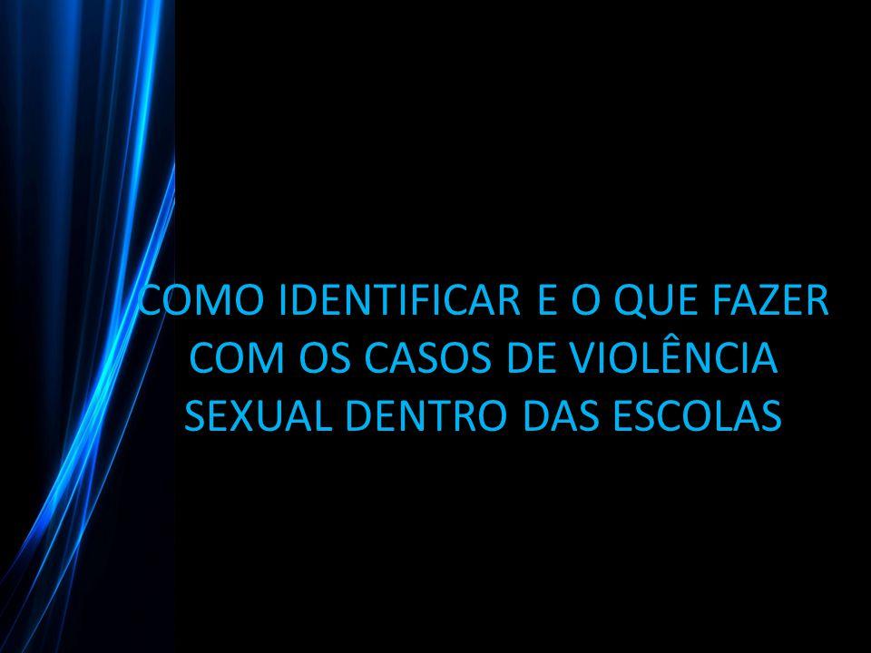 COMO IDENTIFICAR E O QUE FAZER COM OS CASOS DE VIOLÊNCIA SEXUAL DENTRO DAS ESCOLAS