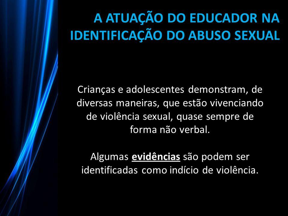 A ATUAÇÃO DO EDUCADOR NA IDENTIFICAÇÃO DO ABUSO SEXUAL