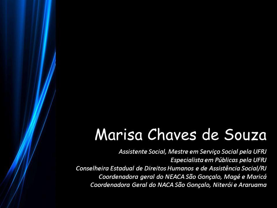 Marisa Chaves de Souza Assistente Social, Mestre em Serviço Social pela UFRJ. Especialista em Públicas pela UFRJ.