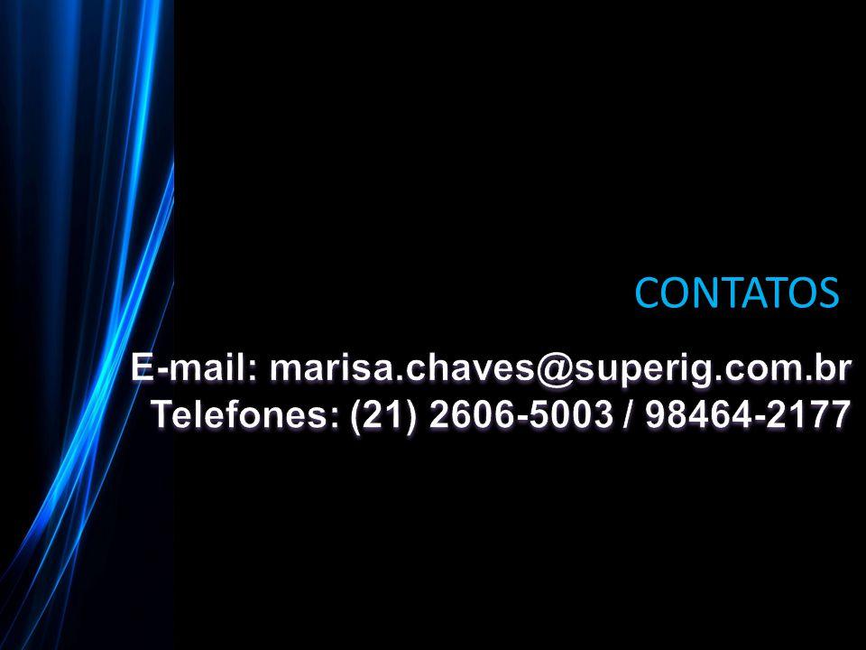 CONTATOS E-mail: marisa.chaves@superig.com.br