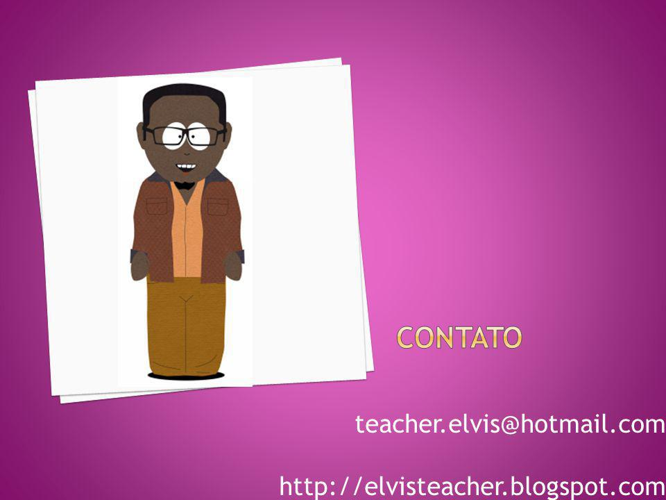 Contato teacher.elvis@hotmail.com http://elvisteacher.blogspot.com