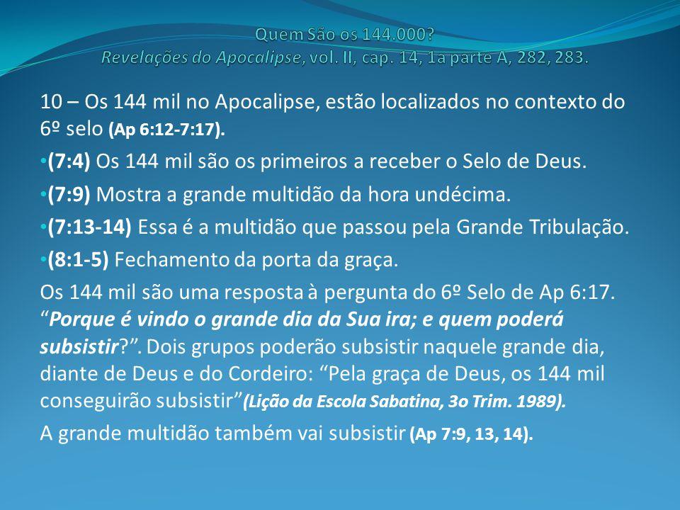 (7:4) Os 144 mil são os primeiros a receber o Selo de Deus.