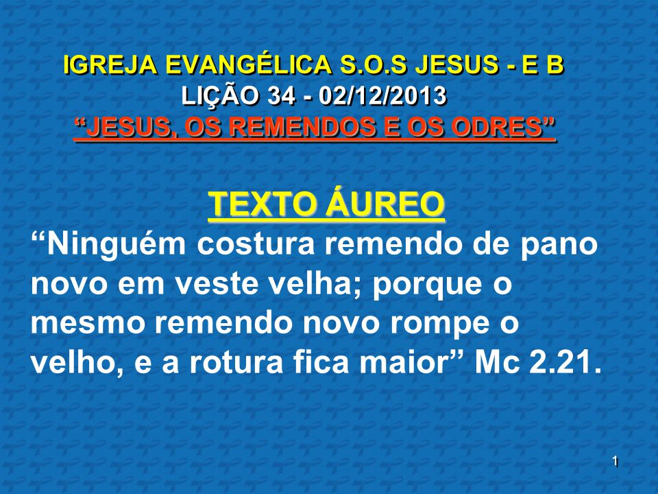 IGREJA EVANGÉLICA S.O.S JESUS - E B LIÇÃO 34 - 02/12/2013 JESUS, OS REMENDOS E OS ODRES