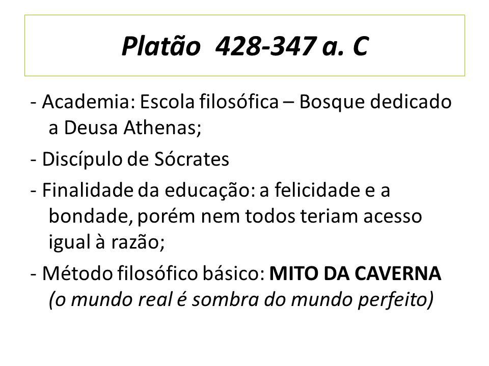 Platão 428-347 a. C - Academia: Escola filosófica – Bosque dedicado a Deusa Athenas; - Discípulo de Sócrates.