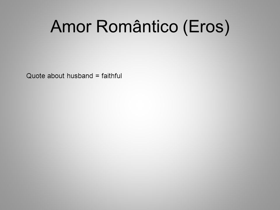 Amor Romântico (Eros) Quote about husband = faithful