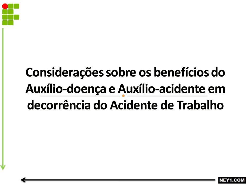 Considerações sobre os benefícios do Auxílio-doença e Auxílio-acidente em decorrência do Acidente de Trabalho