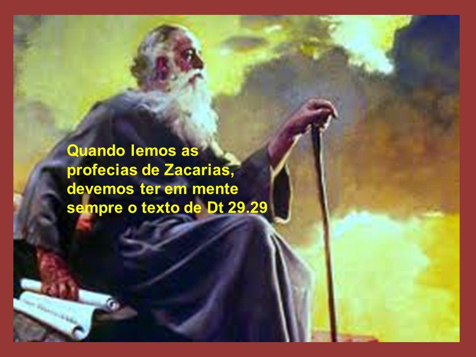Quando lemos as profecias de Zacarias, devemos ter em mente sempre o texto de Dt 29.29