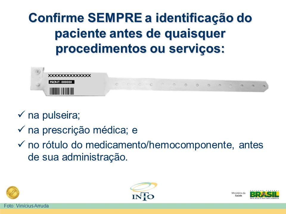 Confirme SEMPRE a identificação do paciente antes de quaisquer procedimentos ou serviços: