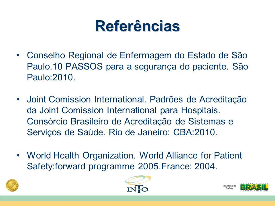 Referências Conselho Regional de Enfermagem do Estado de São Paulo.10 PASSOS para a segurança do paciente. São Paulo:2010.