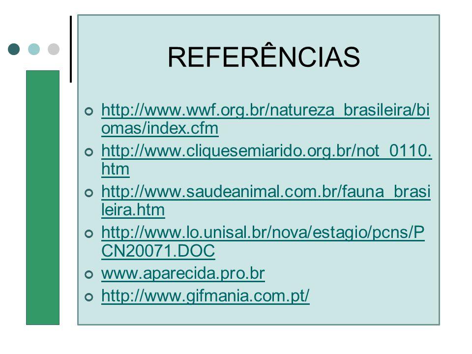 REFERÊNCIAS http://www.wwf.org.br/natureza_brasileira/biomas/index.cfm