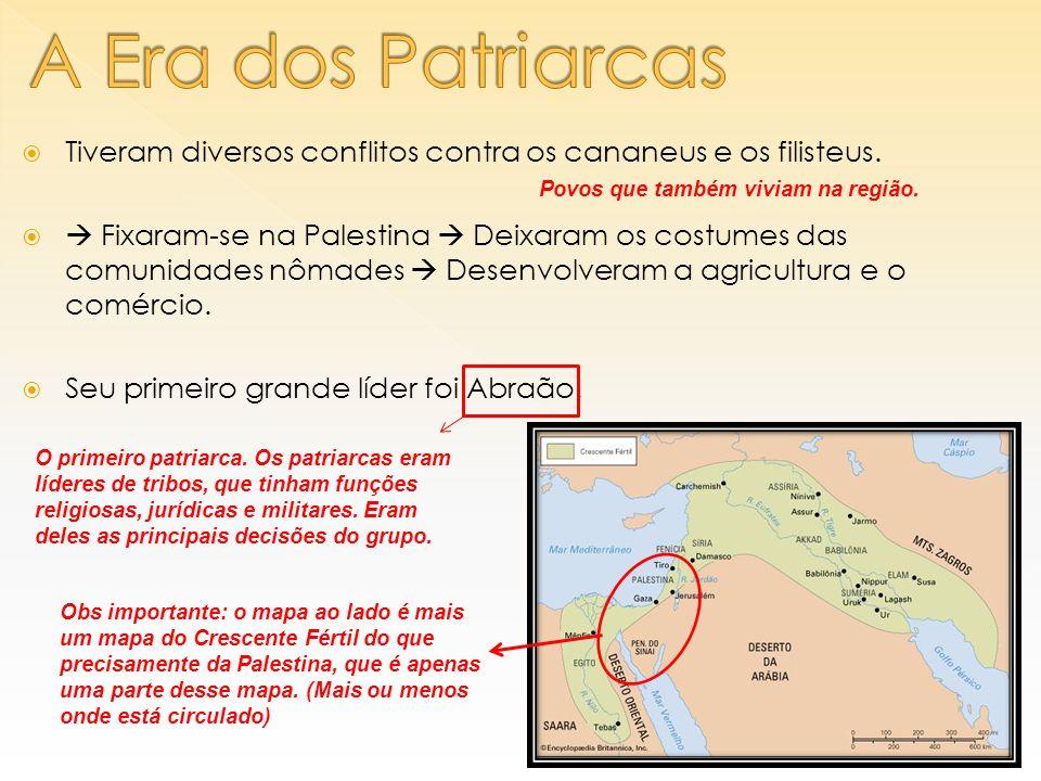A Era dos Patriarcas Tiveram diversos conflitos contra os cananeus e os filisteus.