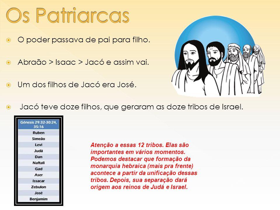 Os Patriarcas O poder passava de pai para filho.