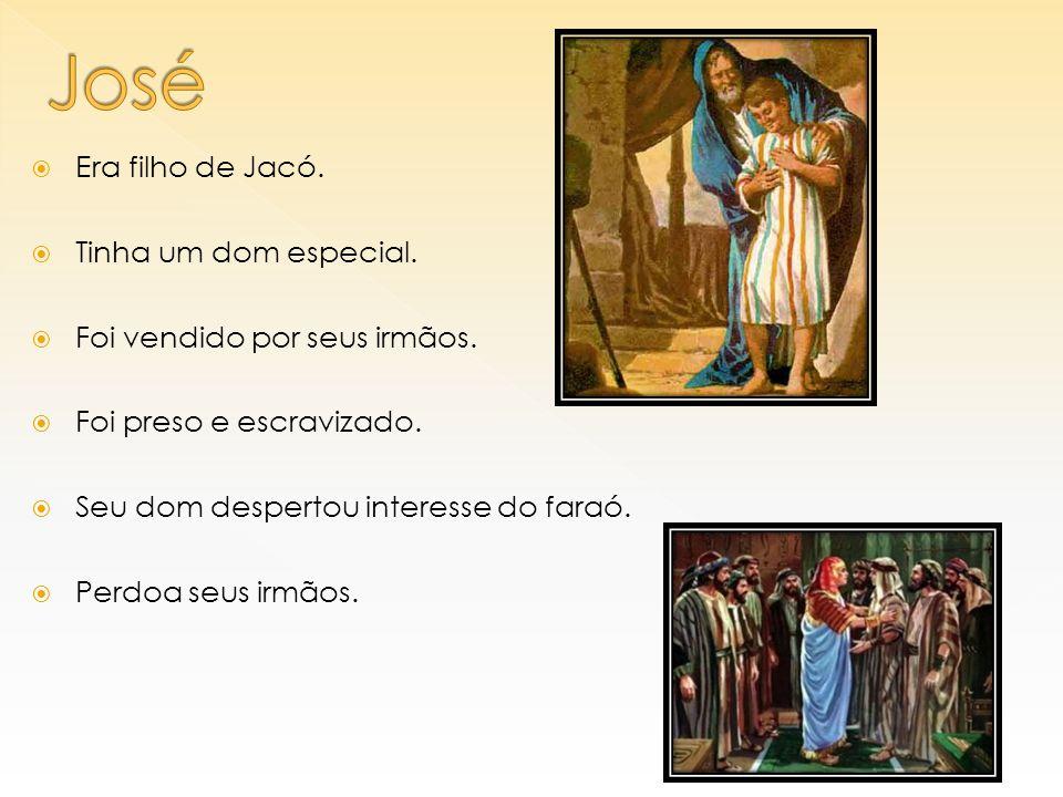 José Era filho de Jacó. Tinha um dom especial.