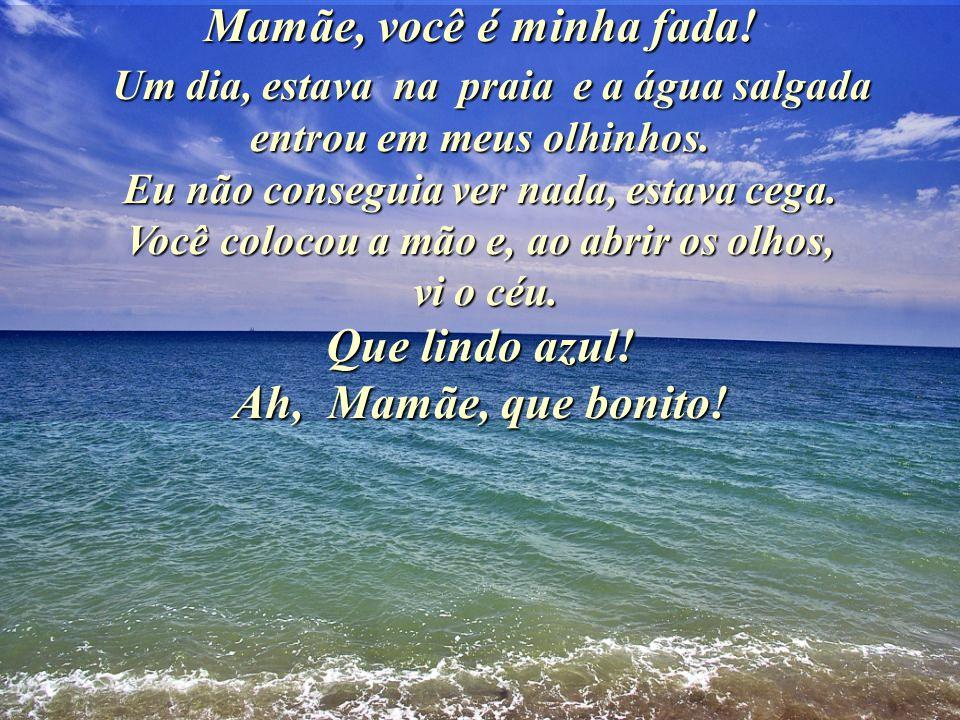 Mamãe, você é minha fada. Um dia, estava na praia e a água salgada entrou em meus olhinhos.
