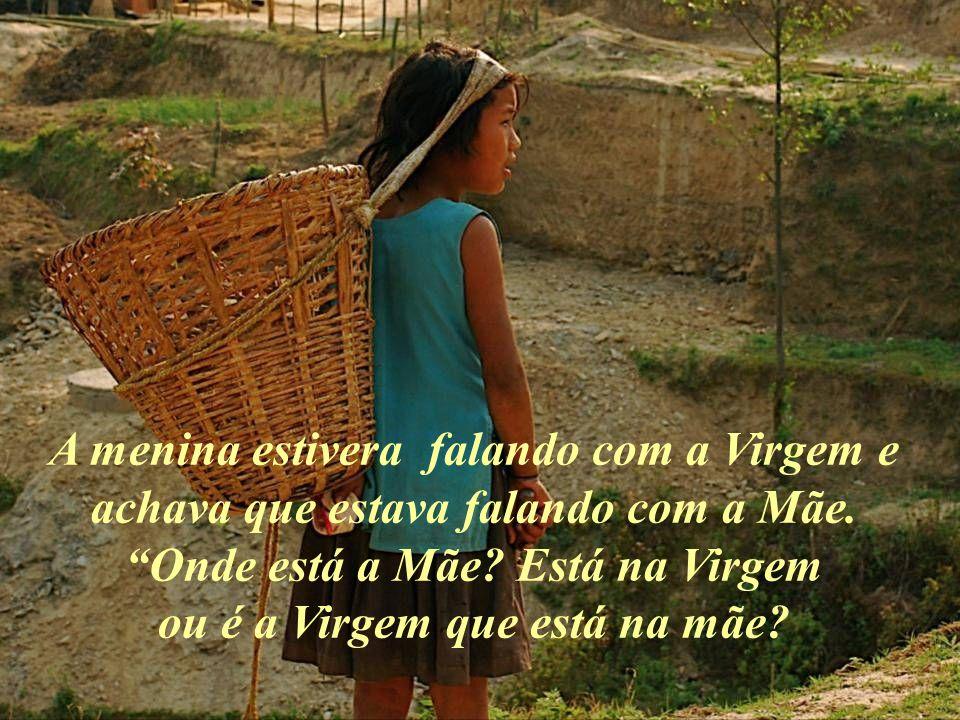 A menina estivera falando com a Virgem e achava que estava falando com a Mãe.