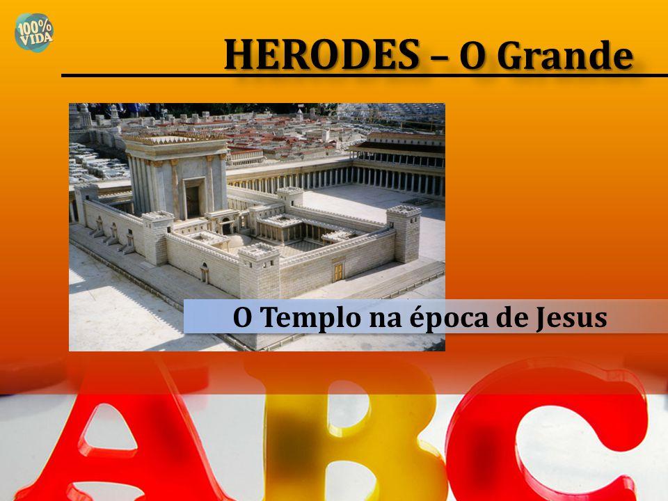HERODES – O Grande O Templo na época de Jesus