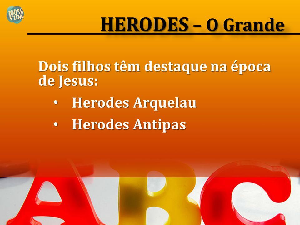 HERODES – O Grande Dois filhos têm destaque na época de Jesus: