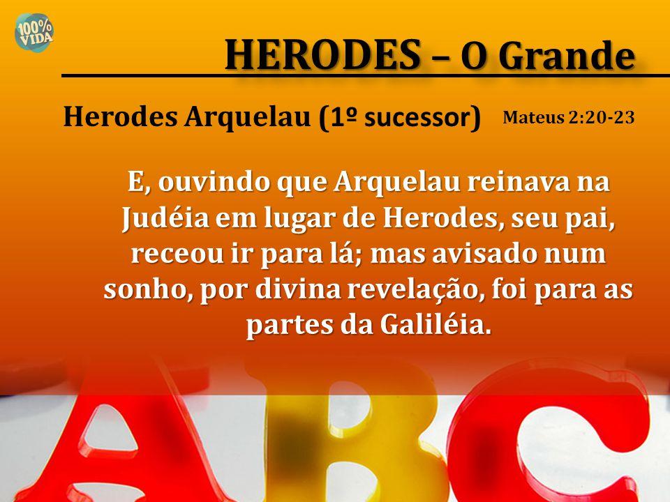 HERODES – O Grande Herodes Arquelau (1º sucessor)