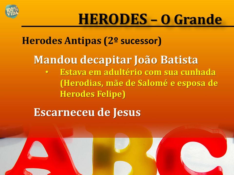HERODES – O Grande Mandou decapitar João Batista Escarneceu de Jesus