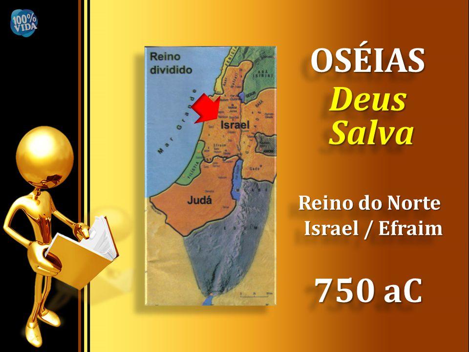OSÉIAS Deus Salva Reino do Norte Israel / Efraim 750 aC