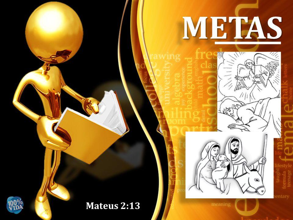 METAS Mateus 2:13