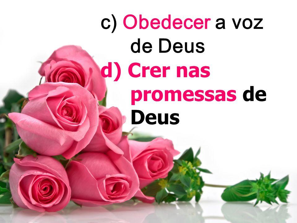 c) Obedecer a voz de Deus