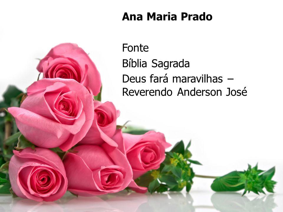 Ana Maria Prado Fonte Bíblia Sagrada Deus fará maravilhas – Reverendo Anderson José
