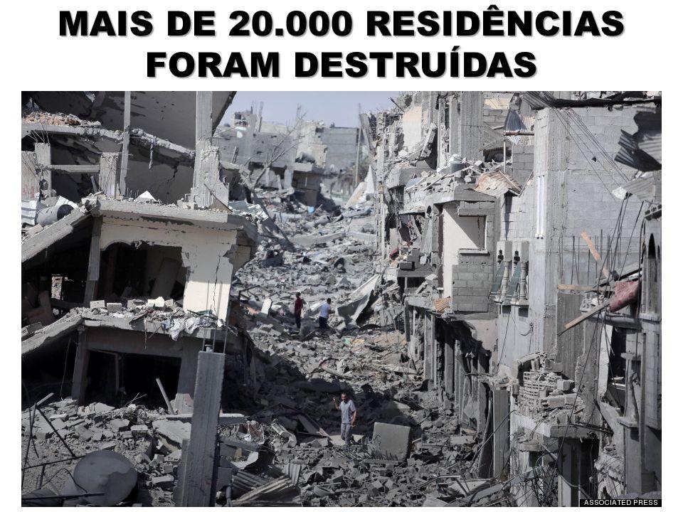MAIS DE 20.000 RESIDÊNCIAS FORAM DESTRUÍDAS