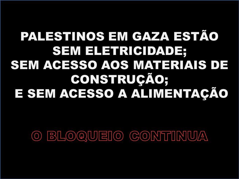 O BLOQUEIO CONTINUA PALESTINOS EM GAZA ESTÃO SEM ELETRICIDADE;