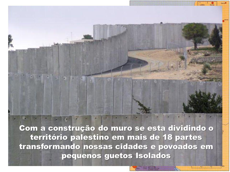 Com a construção do muro se esta dividindo o território palestino em mais de 18 partes transformando nossas cidades e povoados em pequenos guetos Isolados