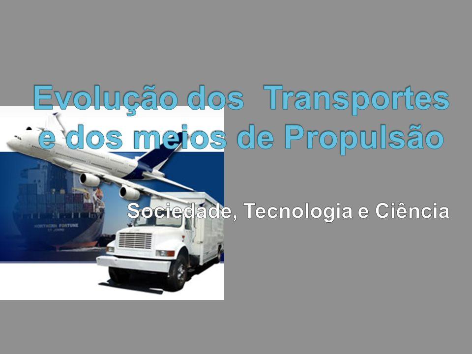 Evolução dos Transportes e dos meios de Propulsão