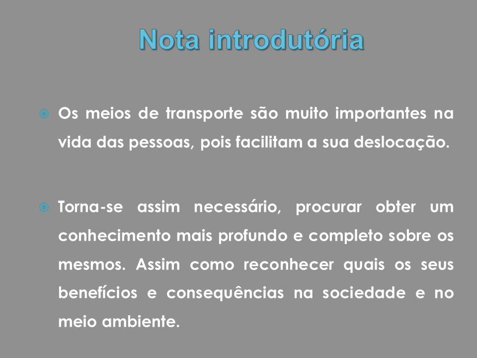 Nota introdutória Os meios de transporte são muito importantes na vida das pessoas, pois facilitam a sua deslocação.